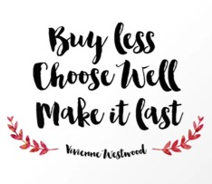 Buy Less, Choose Well, Make it last - Vivienne Westwood